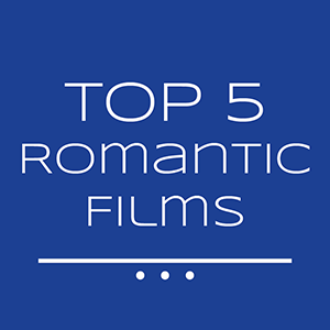 Top 5 Romantic Films